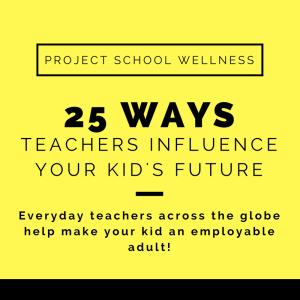 Everyday teachers across the globe help make your kid an employable adult!