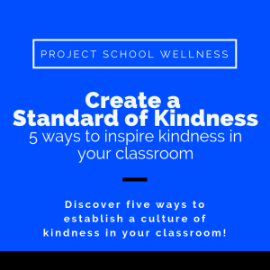Create a Standard of Kindness: 5 ways to inspire kindness in your classroom