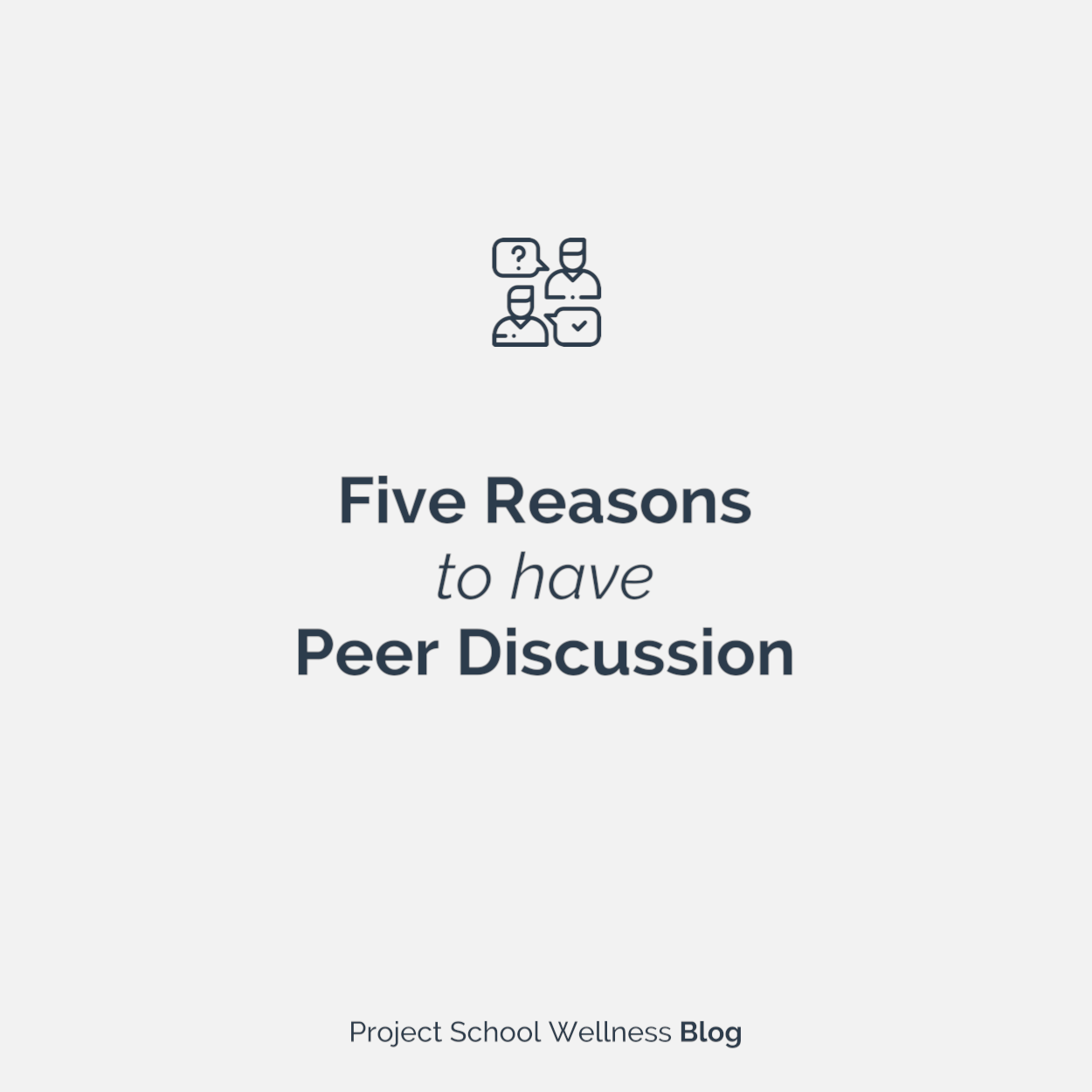 PSW Blog - Five Reasons to Have Peer Discussion