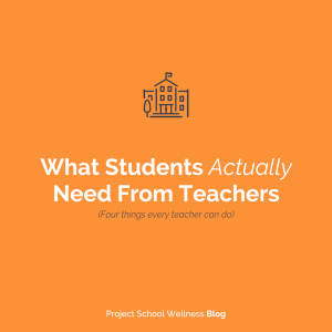 PSW Blog - What Students Actually Need From Teachers