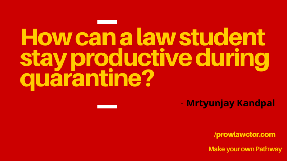 How can a law student stay productive during quarantine - Prolawctor