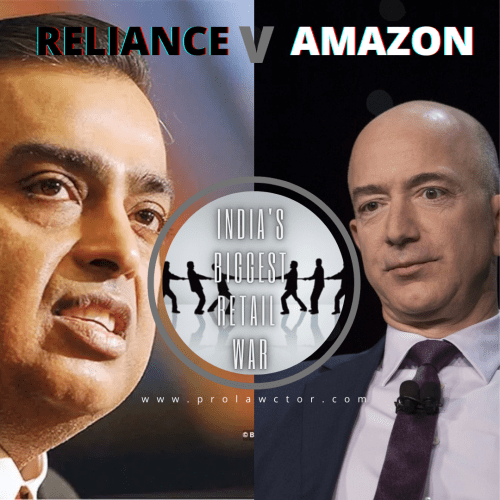 AMAZON V RELIANCE: INDIA'S BIGGEST RETAIL WAR  FUTURE RETAIL DEAL- PROLAWCTOR