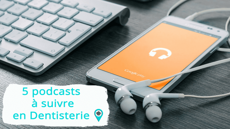 5 podcasts à suivre en Dentisterie