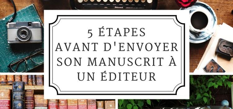 5 étapes avant d'envoyer son manuscrit à un éditeur