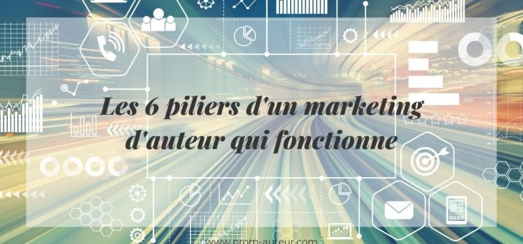 Les 6 piliers d'un marketing d'auteur qui fonctionne
