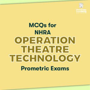 MCQs for NHRA Operation Theatre Technology Prometric Exams