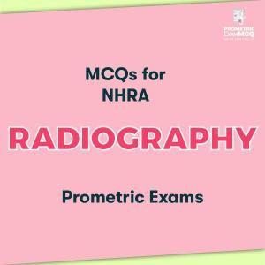 MCQs for NHRA Radiography Prometric Exams