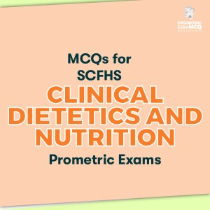 MCQs for SCFHS Clinical Dietetics and Nutrition Prometric Exams