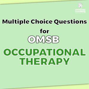 Multiple Choice Questions For OMSB Occupational Therapy
