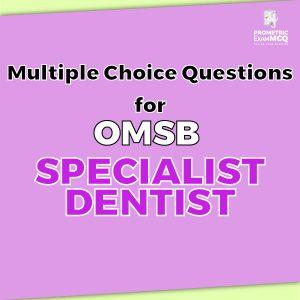 Multiple Choice Questions For OMSB Specialist Dentist