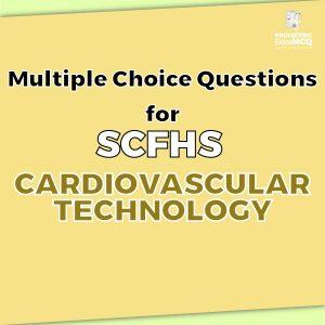 Multiple Choice Questions For SCFHS Cardiovascular Technology