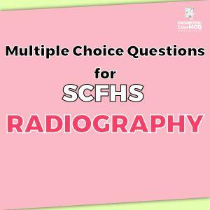 Multiple Choice Questions For SCFHS Radiography