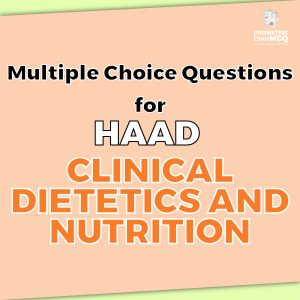 Multiple Choice Questions for HAAD Clinical Dietetics and Nutrition