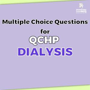 Multiple Choice Questions for QCHP Dialysis