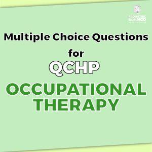 Multiple Choice Questions for QCHP Occupational Therapy