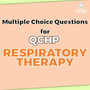 Multiple Choice Questions for QCHP Respiratory Therapy