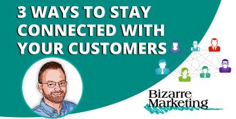 3 Ways To Stay Connected With Your Customers