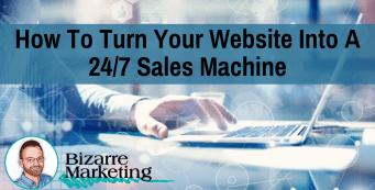 How to Turn Your Website Into a 24/7 Sales Machine