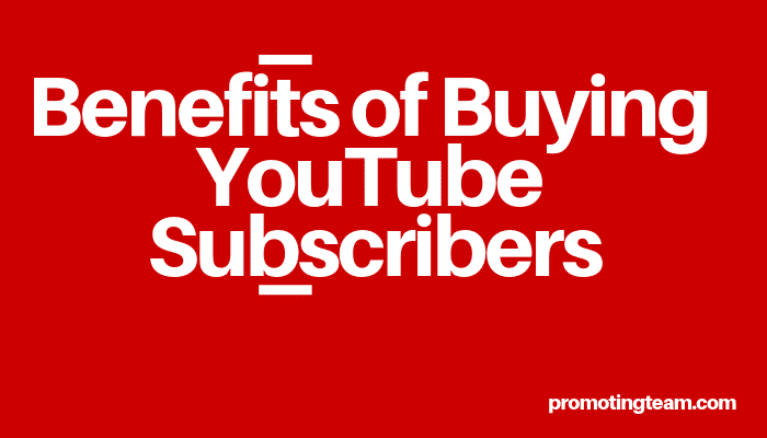 Benefits of Buying YouTube Subscribers