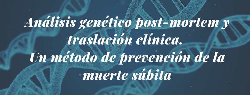 Análisis genético post-mortem y traslación clínica. Un método de prevención de la muerte súbita