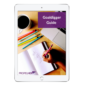 Goaldigger Guide - PropelHer Guide To Setting Great Goals