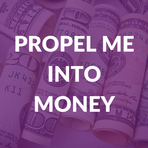 Propel Me Into Money