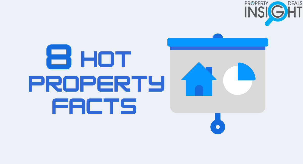 Property Deals Insight 8 hot property facts