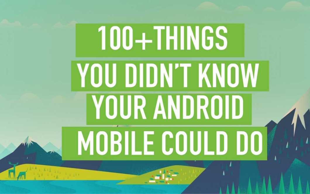 100+ Things You Didn't Know Your Android Mobile Could Do (Updated 2016)