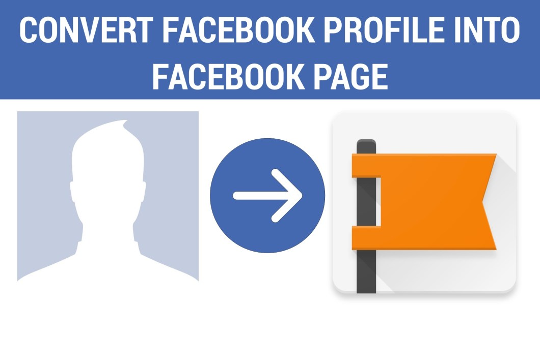 How To Convert Facebook Profile Into Facebook Page