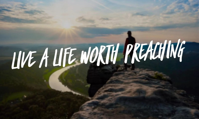 Life a life worth preaching