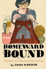 BOOK REVIEW: 'Homeward Bound': Women (Mostly) Embracing 'New Domesticity': Another Short-lived Fad or Something More Permanent?