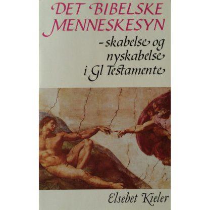 DET BIBELSKE MENNESKESYN - Skabelse og nyskabelse i Gl. Testamente
