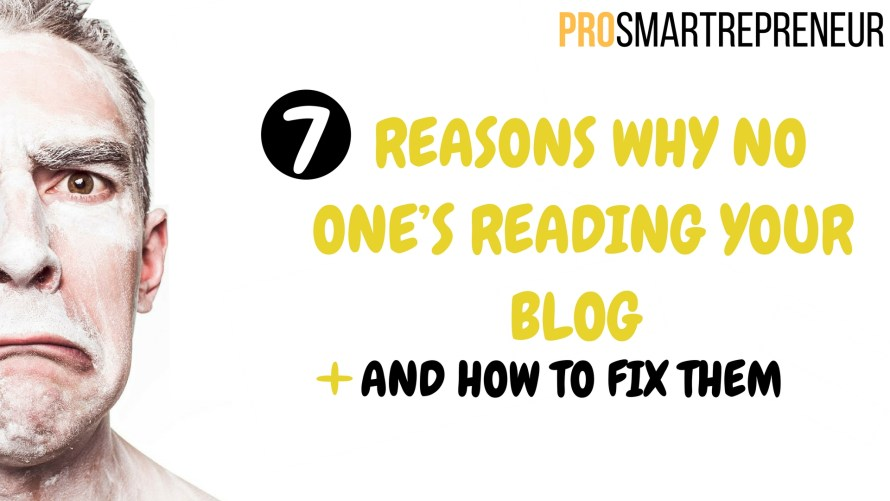 7 Reasons Why No One's Reading Your Blog (And how to fix them)