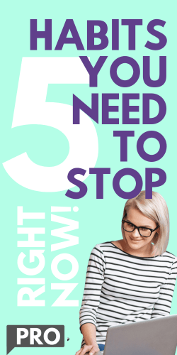 5 Habits You Need To Stop Right Now