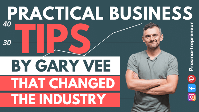 5 Practical Business Tips By Gary Vaynerchuk That Changed The Industry
