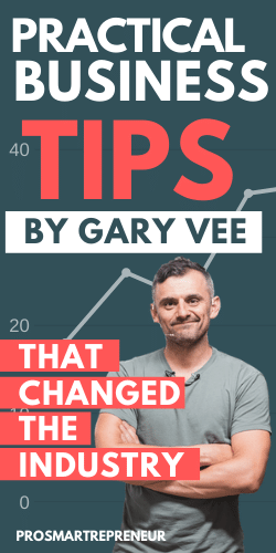 Practical business tips by gary vaynerchuk that changed the industry