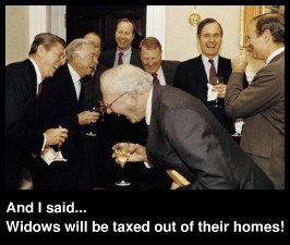 And I said... Widows will be taxed out of their homes!