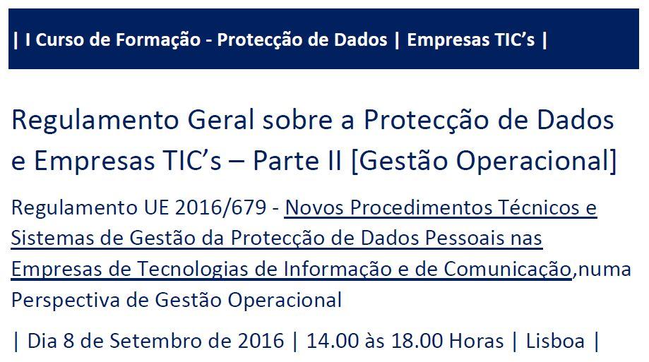 I Curso de Formação RGPD/TIC's – «Regulamento Geral sobre a Protecção de Dados e Empresas de Tecnologias de Informação e de Comunicação» – Parte II (Perspectiva de Gestão Operacional)