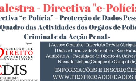 """Palestra «Directiva """"e-Polícia"""", Protecção de Dados Pessoais e Acção Penal»"""