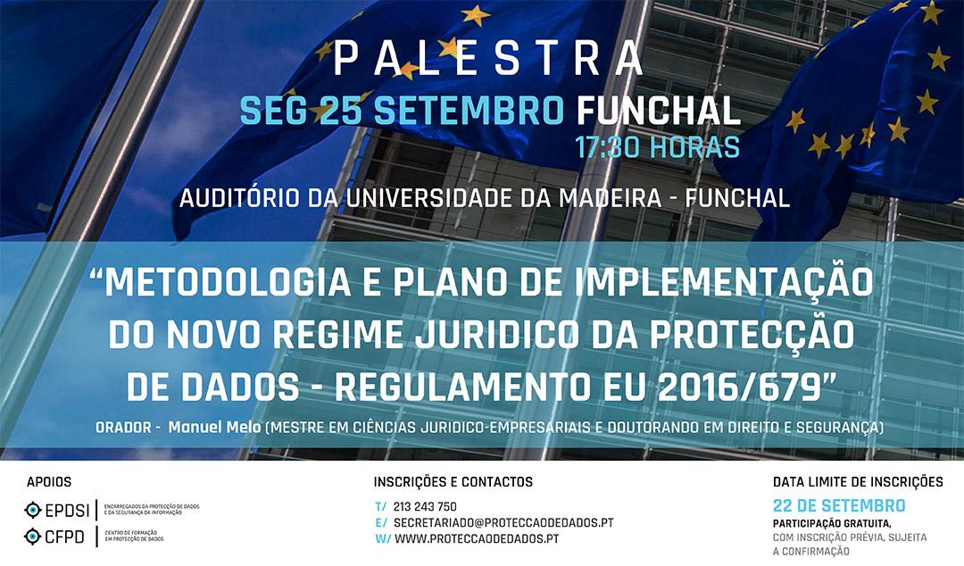 Dia 25 de Setembro/2017 - Funchal - Palestra - «Metodologia e Plano de Acção para Implementação do RGPD / Protecção de Dados»