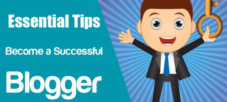 Essential Tips to Become a Successful Blogger