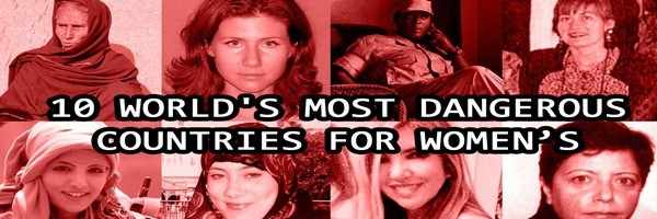 10 World's Most Dangerous Countries For Women's