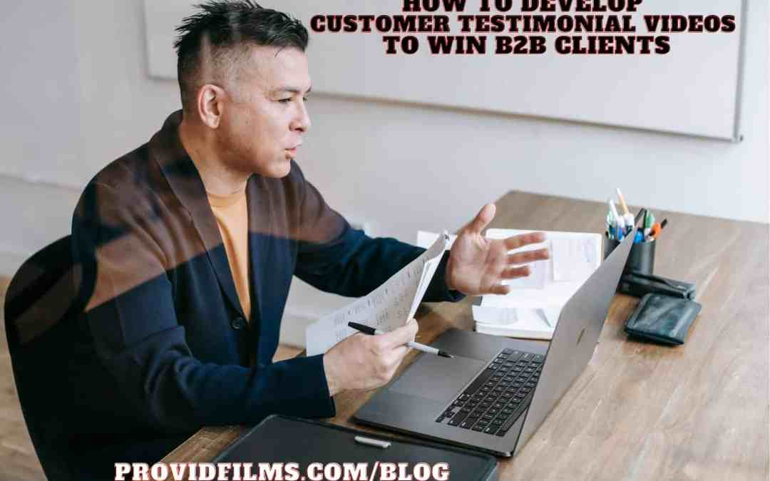How to develop customer testimonial videos to win b2b clients
