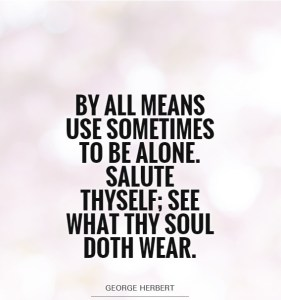 by-all-means-use-sometimes-to-be-alone-salute-thyself-see-what-thy-soul-doth-wear-quote-1-copy