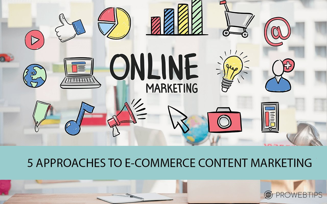 5 APPROACHES TO E-COMMERCE CONTENT MARKETING