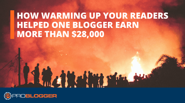 How warming up your readers helped a blogger earn more than $ 28,000