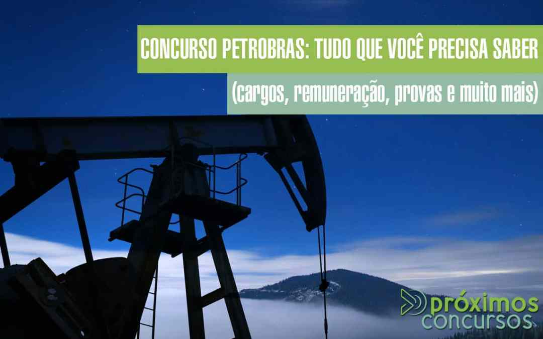 Concurso Petrobras: tudo que você precisa saber (cargos, remuneração, provas e muito mais)