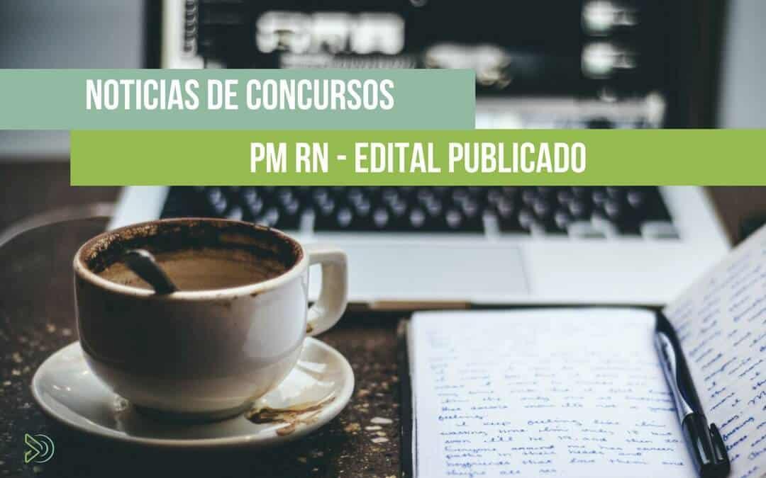 Concurso PM RN – Edital Publicado – 1000 Vagas para Praça da Polícia Militar