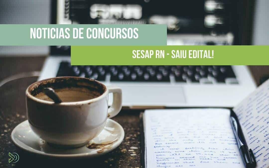 SESAP RN Concurso – Saiu Edital! Mais de 400 vagas de nível médio e superior