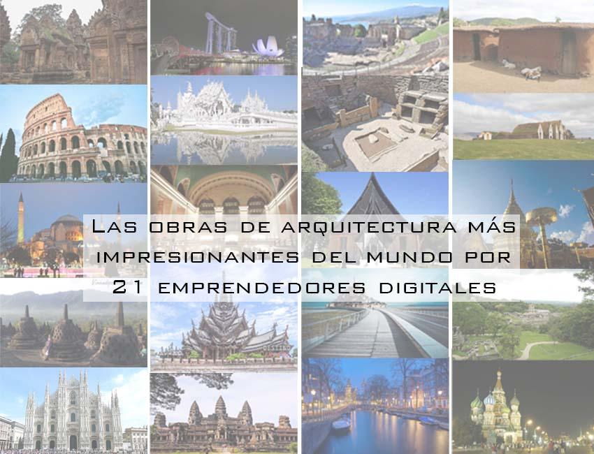 Las obras de arquitectura más impresionantes del mundo por 21 emprendedores digitales.